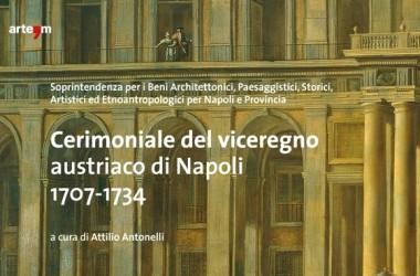 Cerimoniale del viceregno austriaco di Napoli, 1707-1734 a cura di Attilio Antonelli ed. arte'm – Napoli