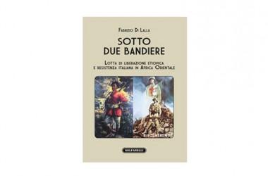 Lotta di liberazione etiopica e resistenza italiana in Africa Orientale, in un libro di  Fabrizio Di Lalla