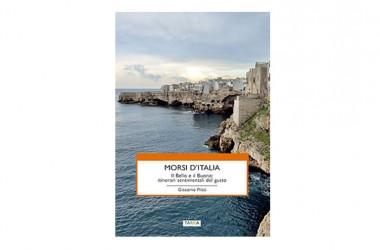 """""""Morsi d'Italia"""" un viaggio, una guida, un romanzo: una esperienza incastonata nella memoria."""