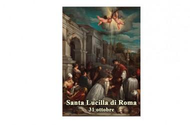 IL SANTO di oggi 31 Ottobre – Santa Lucilla di Roma