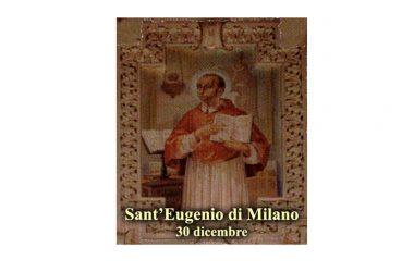 IL SANTO di oggi 30 Dicembre – Sant' Eugenio di Milano