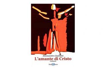 """""""L'amante di Cristo"""" di Alessandro Zannini"""