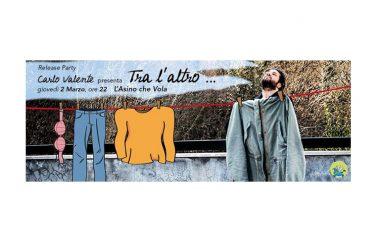 Carlo Valente, il 2 marzo presentazione dell'album a L'Asino che vola di Roma