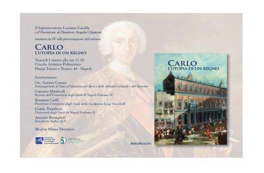 3 MARZO ore 17.30 CIRCOLO ARTISTICO NAPOLI: Presentazione del Volume CARLO. L'UTOPIA DI UN REGNO a cura della Soprintendenza ABAP di Napoli