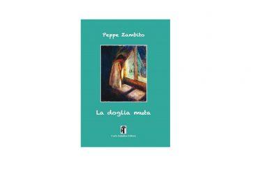 """Peppe Zambito e il nuovo romanzo """"La doglia muta"""": uomini e donne  che vivono la loro quotidianità. L'intervista all'Autore."""