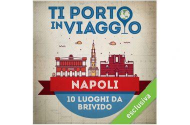 10 luoghi da brivido a Napoli:  l'audiobook della giornalista e travel blogger Anna Pernice