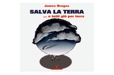 SALVA LA TERRA…O TUTTI GIU' PER TERRA DI JAMES BRUGES