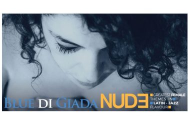 "BLUE DI GIADA,È disponibile in tutti i negozi e digital store il disco,""NUDE"",Greatest Female Themes in Latin-Jazz Flavour,,Dall'opera al latin-jazz un album ispirato e dedicato alle donne"