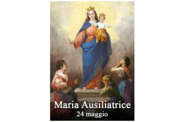 LA SANTA di oggi 24 Maggio – Santa Maria Ausiliatrice