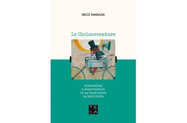 LIBRI E MUSICA: Le Cicloavventure. Digressioni e disavventure di un cantautore in bicicletta di Nico Maraja