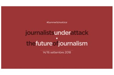 Summer School Ucsi – Agrorinasce 2018 «Journalists under attack/The future of journalism». 14-15-16 settembre – Casal di Principe