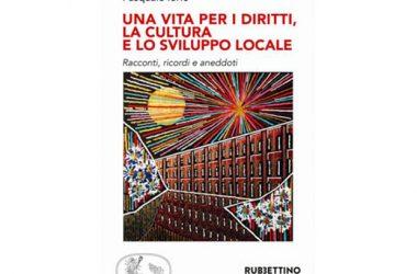 """Presentazione libro """"Una vita per i diritti, la cultura e lo sviluppo locale  di Pasquale Iorio,  Rubbettino"""