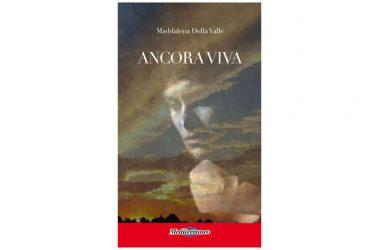 """Presentazione Libro """"Ancora Viva"""" di Maddalena Della Valle – Mediterraneo Editrice"""