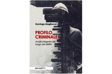 'PROFILO CRIMINALE', NUOVO SAGGIO, FIRMATO DOMINGO MAGLIOCCA, ARRICCHISCE, A DOVERE, L'EDITORIA PIGNATARESE.