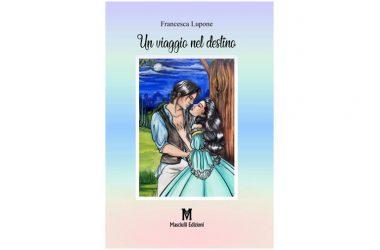 """Masciulli Edizioni. Un tuffo tra storia e sentimenti: ecco il libro """"Un viaggio nel destino"""" di Francesca Lupone"""