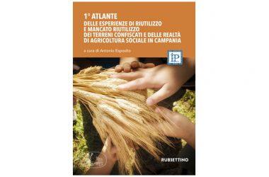 Presentazione del libro:  1° Atlante sulle esperienze di riutilizzo e mancato riutilizzo dei terreni confiscati e delle realtà di agricoltura sociale in Campania