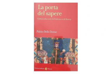 La porta del sapere. Cultura alla Federico II di Svevia.  Autore Fulvio Delle Donne, Carocci Editore