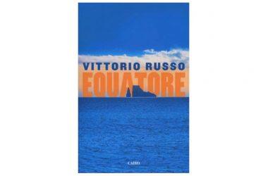 Vittorio RUSSO, Equatore, Milano, Cairo, 2019, pp. 203.