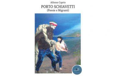 Porto Schiavetti (Poesie e Migranti) di Alfonso Caprio – Europa Edizioni