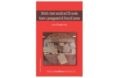 """Paola Broccoli recensisce il libro di Pasquale Iorio """"Diritti e lotte sociali nel XX secolo. Storie e protagonisti di Terra di Lavoro""""."""