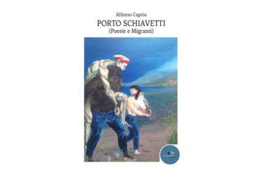 """MIGRANTI – LA BARCA DEI SOGNI – PRESENTAZIONE DEL VOLUME """"PORTO SCHIAVETTI (POESIE E MIGRANTI) DI ALFONSO CAPRIO"""