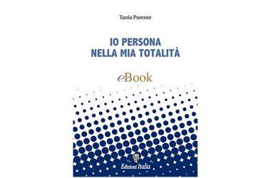 """PRESENTAZIONE eBOOK """"IO PERSONA NELLA MIA TOTALITA"""" di TANIA PARENTE – Edizioni Italia"""