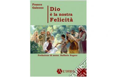 """""""Dio è la nostra felicità"""" di Don Franco Galeone"""