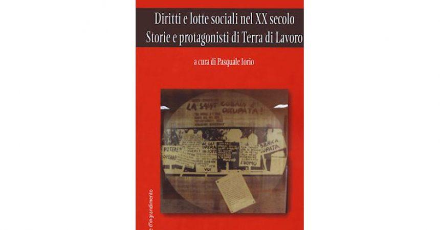 """Presentazione libro di Pasquale Iorio """"Diritti e lotte sociali nel XX secolo. Storie e protagonisti in Terra di Lavoro"""""""