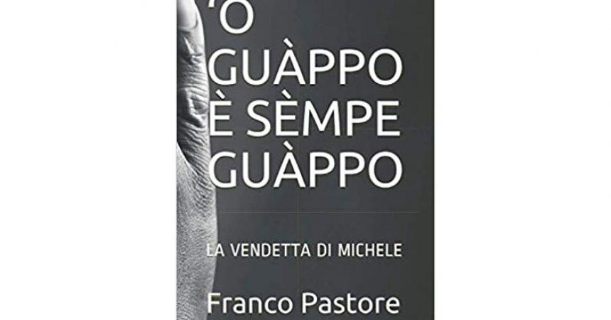 FRANCO PASTORE  'O GUÀPPO  È SÈMPE GUÀPPO  LA VENDETTA DI MICHELE  A.I.T.W. EDIZIONI