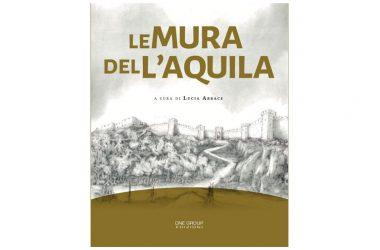 """PRESENTAZIONE DEL VOLUME """"LE MURA DELL'AQUILA"""" A CURA DI LUCIA ARBACE"""