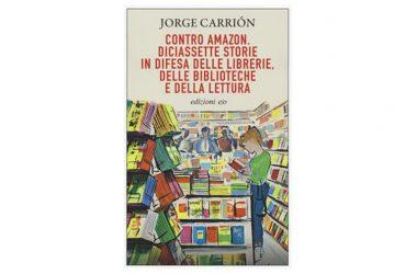 """Le Piazze del Sapere consigliano di leggere l'ultimo libro di J. Carrion """"Contro Amazon"""""""