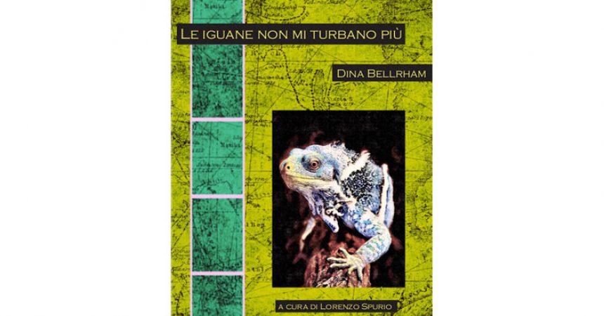 Le iguane non mi turbano più: le poesie di Dina Bellrham tradotte in italiano da Lorenzo Spurio