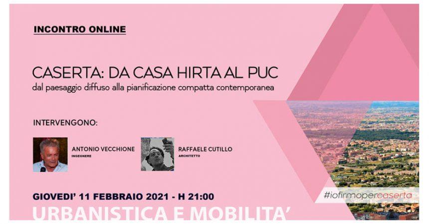 """""""Da Casa Hirta al Puc"""", incontro online sull'urbanistica di 'Io firmo per Caserta'"""