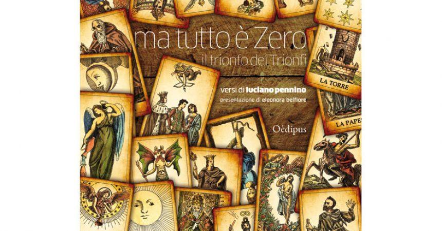 Ma tutto è Zero – Il trionfo dei Trionfi di Luciano Pennino, Oèdipus Edizioni.