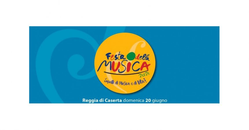 FESTA DELLA MUSICA 2021  – REGGIA DI CASERTA –