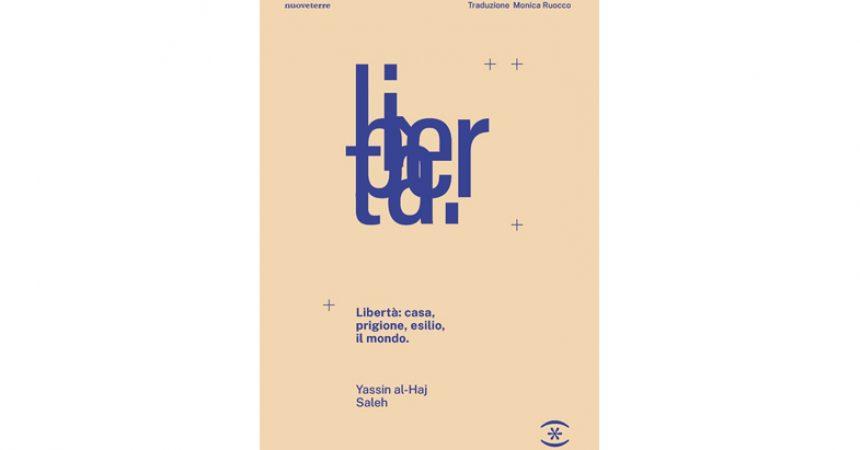 Libro. Yassin al-Haj Saleh, Libertà: casa, prigione, esilio, il mondo, Terre Somnia Editore, 2021