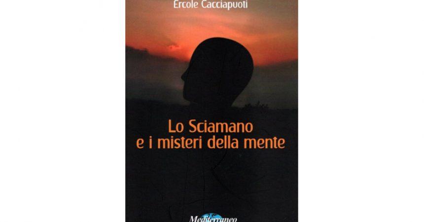 """Recensione del romanzo """"LO SCIAMANO E I MISTERI DELLA MENTE"""" di Ercole Cacciapuoti."""