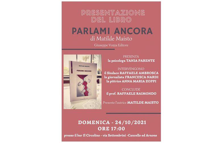 """Presentazione del libro """"PARLAMI ANCORA"""" di Matilde Maisto"""